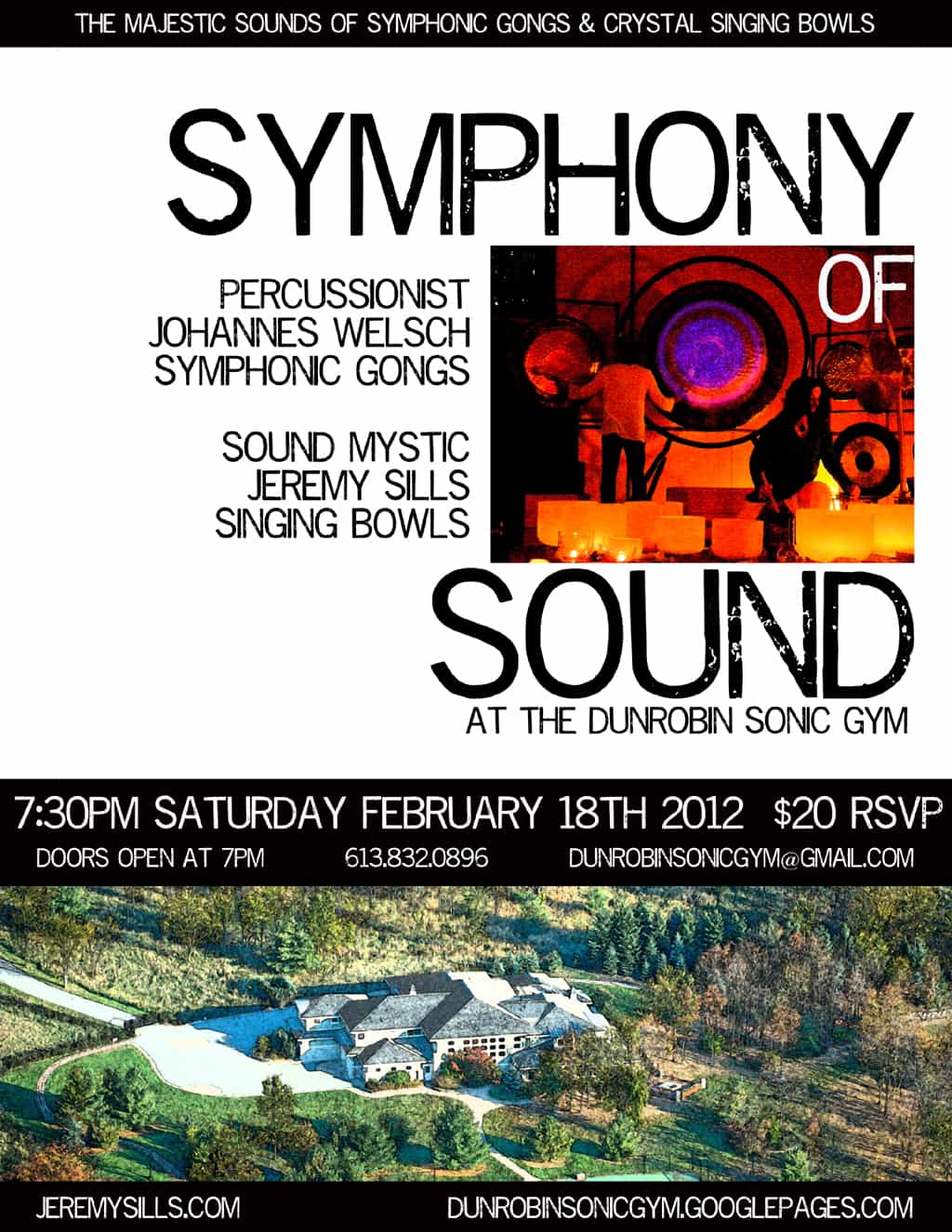 Saturday February 18th 2012 Enjoy The Majestic Sounds of Symphonic Gongs with Crystal & Tibetan Singing Bowls Dunrobin Sonic Gym Percussionist Johannes Welsch - Symphonic Gongs Sound Mystic Jeremy Sills – Singing Bowls & Voice Admission: $20 Register by e-mail or phone: DunrobinSonicGym@gmail.com or (613) 832 0896 sites.google.com/site/dunrobinsonicgym